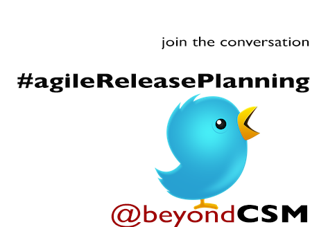 Join @beyondCSM for the conversation on Twitter. Use hash tag #agileReleasePlanning